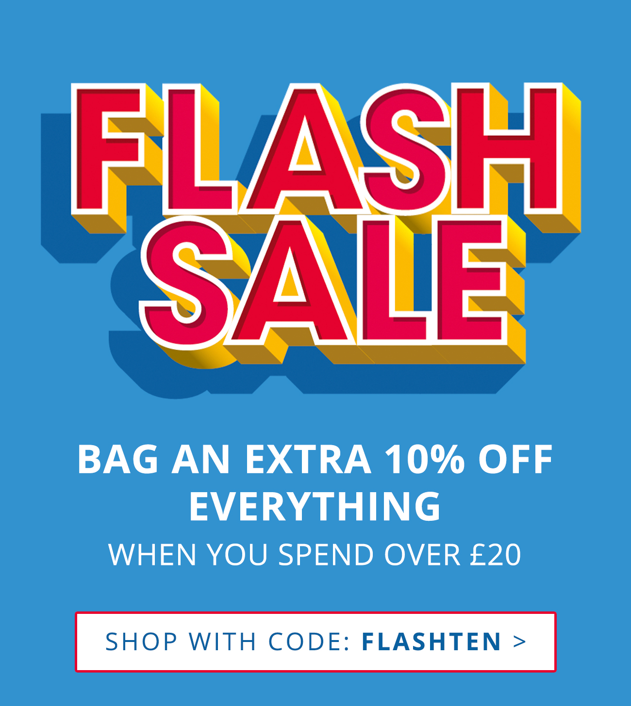 Flash sale! Bag an extra 10% off everything with code: FLASHTEN